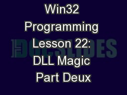 Win32 Programming Lesson 22: DLL Magic Part Deux PowerPoint PPT Presentation