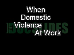 When Domestic Violence                    At Work