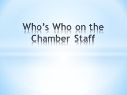 Who's Who on the Chamber Staff