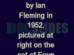 The Character was created by Ian Fleming in 1952, pictured at right on the set of From Russia With