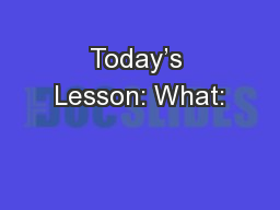Today's Lesson: What:
