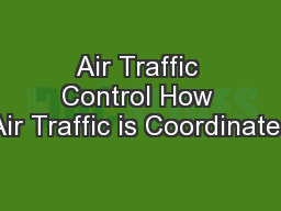 Air Traffic Control How Air Traffic is Coordinated