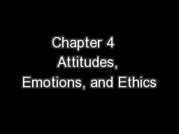 Chapter 4   Attitudes, Emotions, and Ethics