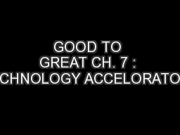 GOOD TO GREAT CH. 7 : TECHNOLOGY ACCELORATORS