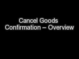 Cancel Goods Confirmation � Overview