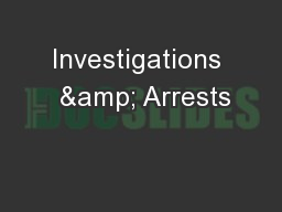 Investigations  & Arrests