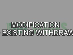 MODIFICATION TO EXISTING WITHDRAWAL