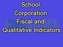 School Corporation Fiscal and Qualitative Indicators