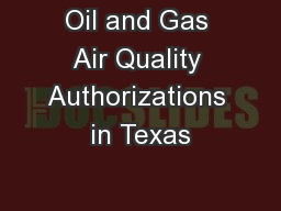 Oil and Gas Air Quality Authorizations in Texas PowerPoint PPT Presentation