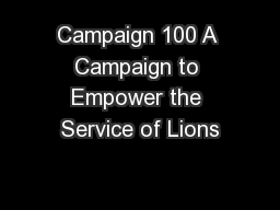 Campaign 100 A Campaign to Empower the Service of Lions PowerPoint PPT Presentation