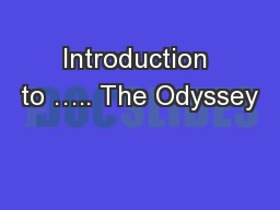 Introduction to �.. The Odyssey