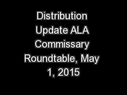 Distribution Update ALA Commissary Roundtable, May 1, 2015