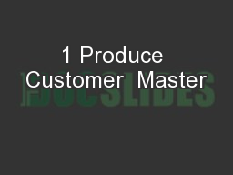 1 Produce Customer  Master