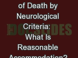 Determination of Death by Neurological Criteria:  What Is Reasonable Accommodation?      Are We Doi