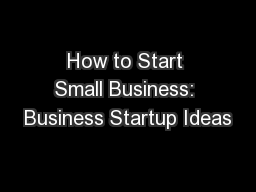 How to Start Small Business: Business Startup Ideas
