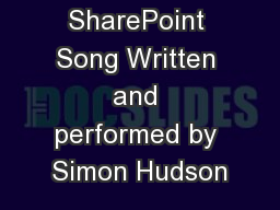 SharePoint Song Written and performed by Simon Hudson PowerPoint PPT Presentation