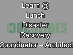 Learn @ Lunch Disaster Recovery Coordinator � Architect