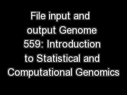 File input and  output Genome 559: Introduction to Statistical and Computational Genomics