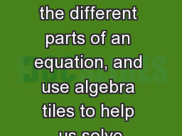 Objective: To understand the different parts of an equation, and use algebra tiles to help us solve PowerPoint PPT Presentation