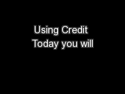 Using Credit Today you will