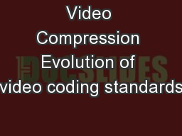 Video Compression Evolution of video coding standards PowerPoint PPT Presentation