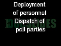 Deployment of personnel Dispatch of poll parties