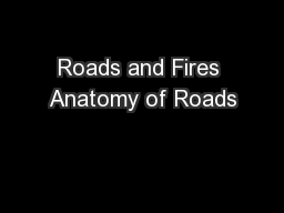 Roads and Fires Anatomy of Roads