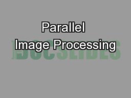 Parallel Image Processing PowerPoint PPT Presentation