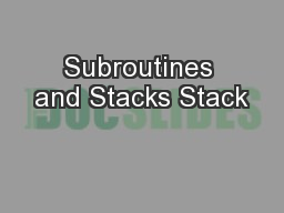 Subroutines and Stacks Stack