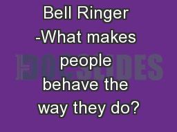 Bell Ringer -What makes people behave the way they do?