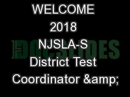 WELCOME 2018 NJSLA-S District Test Coordinator &