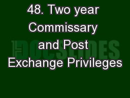 48. Two year Commissary and Post Exchange Privileges