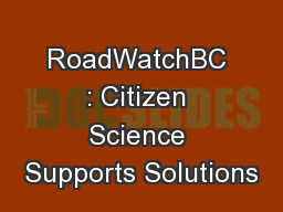 RoadWatchBC : Citizen Science Supports Solutions