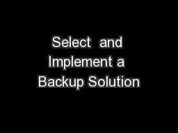 Select  and Implement a Backup Solution