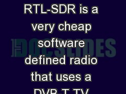 What is RTL-SDR? RTL-SDR is a very cheap software defined radio that uses a DVB-T TV tuner dongle b