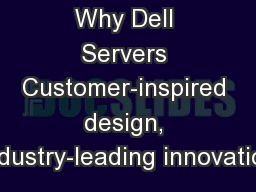 Why Dell Servers Customer-inspired design, industry-leading innovation