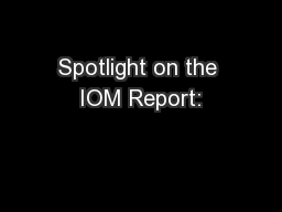 Spotlight on the IOM Report: