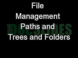 File Management Paths and Trees and Folders