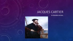 Jacques  Cartier  By  Brianna McNeal PowerPoint PPT Presentation