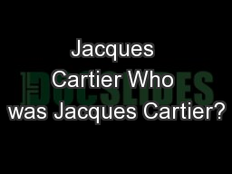 Jacques Cartier Who was Jacques Cartier? PowerPoint PPT Presentation