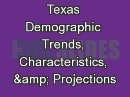 Texas Demographic Trends, Characteristics, & Projections