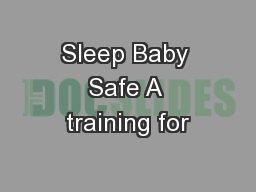Sleep Baby Safe A training for PowerPoint PPT Presentation