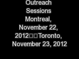 Outreach Sessions Montreal, November 22, 2012		Toronto, November 23, 2012