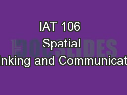 IAT 106  Spatial Thinking and Communicating