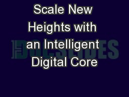 Scale New Heights with an Intelligent Digital Core