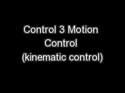 Control 3 Motion Control (kinematic control) PowerPoint PPT Presentation