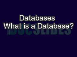 Databases What is a Database?
