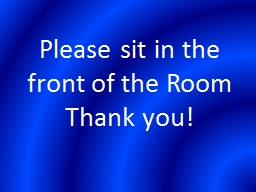 Please sit in the front of the Room