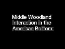 Middle Woodland Interaction in the American Bottom: