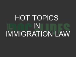 HOT TOPICS IN IMMIGRATION LAW